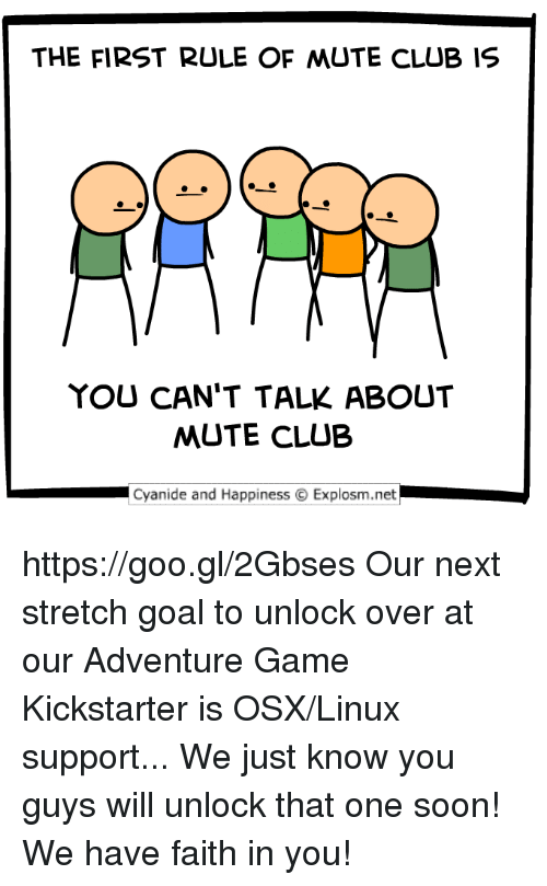 Club, Dank, and Soon...: THE FIRST RULE OF MUTE CLUB IS  YOU CAN'T TALK ABOUT  MUTE CLUB  Cyanide and Happiness ⓒ Explosm.net https://goo.gl/2Gbses Our next stretch goal to unlock over at our Adventure Game Kickstarter is OSX/Linux support... We just know you guys will unlock that one soon! We have faith in you!