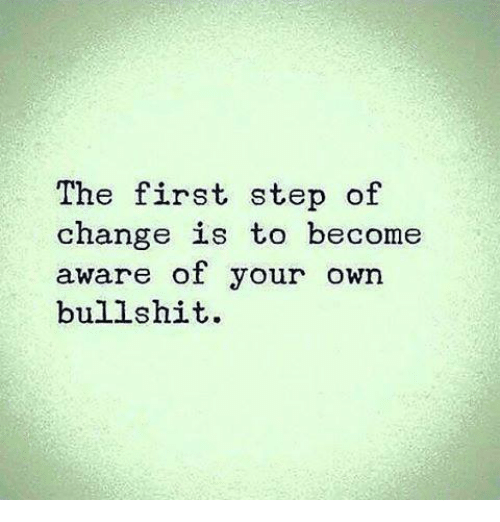 the first step of change is to be e aware of