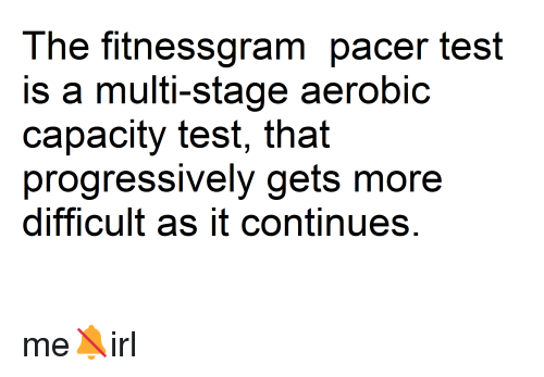 The Fitnessgram Pacer Test Is a Multi-Stage Aerobic Capacity