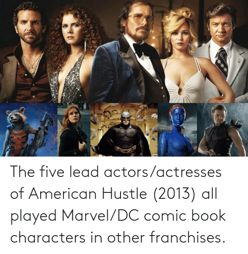 American, Book, and Marvel: The five lead actors/actresses of American Hustle (2013) all played Marvel/DC comic book characters in other franchises.