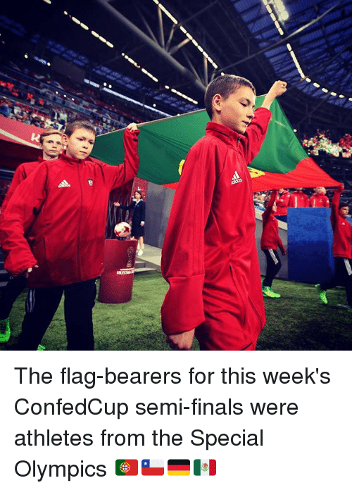 Finals, Memes, and Olympics: The flag-bearers for this week's ConfedCup semi-finals were athletes from the Special Olympics 🇵🇹🇨🇱🇩🇪🇲🇽