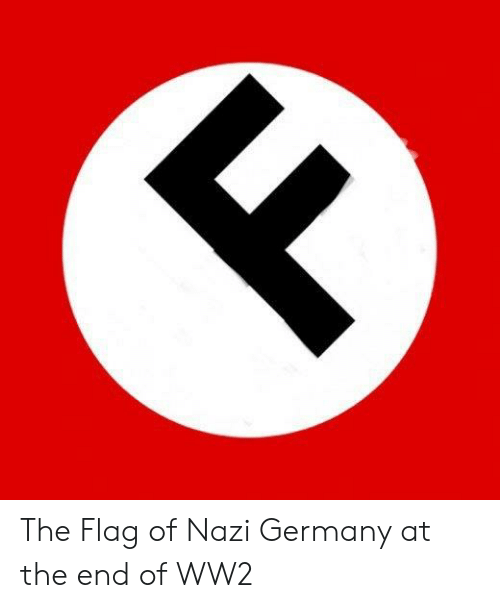 The Flag of Nazi Germany at the End of WW2   Germany Meme on ME ME