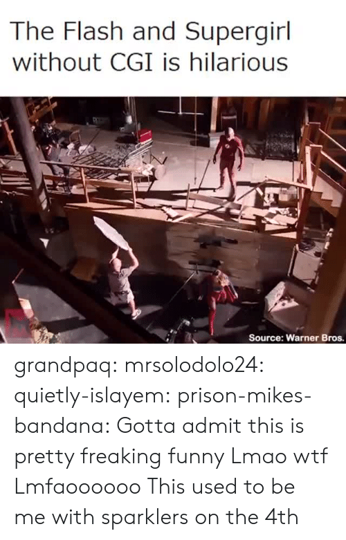 Funny, Lmao, and Tumblr: The Flash and Supergirl  without CGI is hilarious  Source: Warner Bros. grandpaq:  mrsolodolo24:   quietly-islayem:   prison-mikes-bandana:  Gotta admit this is pretty freaking funny  Lmao wtf   Lmfaoooooo   This used to be me with sparklers on the 4th