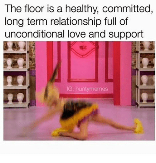 the floor is a healthy committed long term relationship full 23174531 no hunty not prettier rong hunty meme on me me