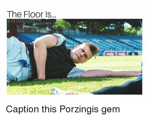 Memes, 🤖, and Gem: The Floor Is  e Persources Caption this Porzingis gem