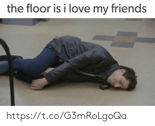 Friends, Love, and Memes: the floor is i love my friends https://t.co/G3mRoLgoQa