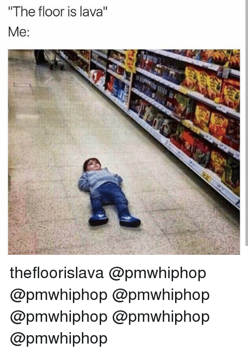 The Floor Is Lava Me Thefloorislava Meme On Me Me
