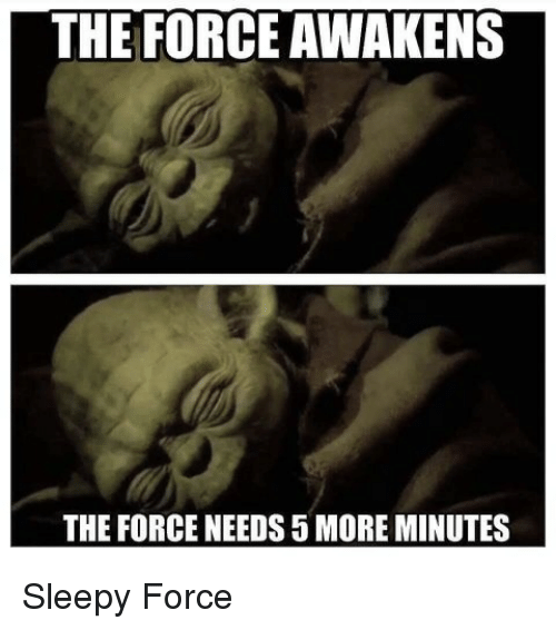 Force, More, and Sleepy: THE FORCE AWAKENS  THE FORCE NEEDS 5 MORE MINUTES Sleepy Force