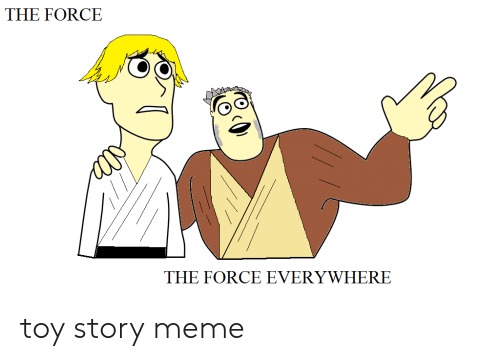 Meme, Toy Story, and Force: THE FORCE  THE FORCE EVERYWHERE toy story meme