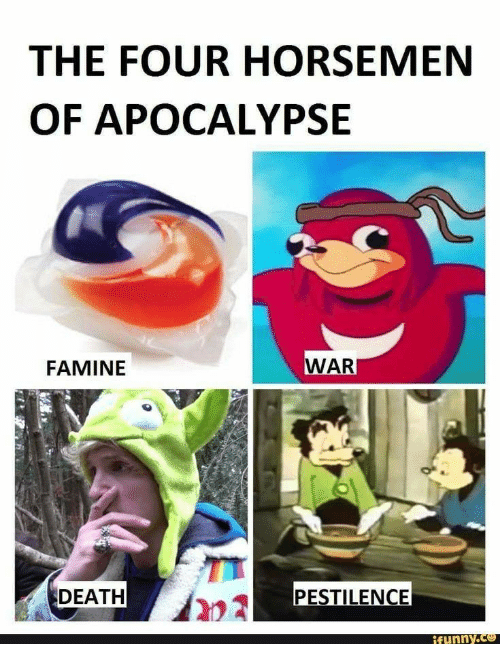 the four horsemen of apocalypse famine war death pestilence funnyce
