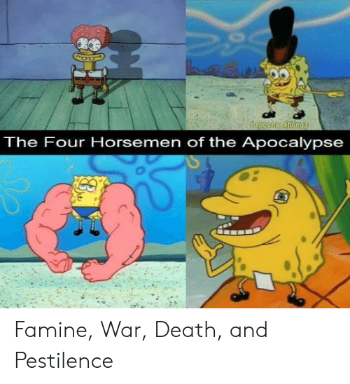 Death, Apocalypse, and War: The Four Horsemen of the Apocalypse Famine, War, Death, and Pestilence