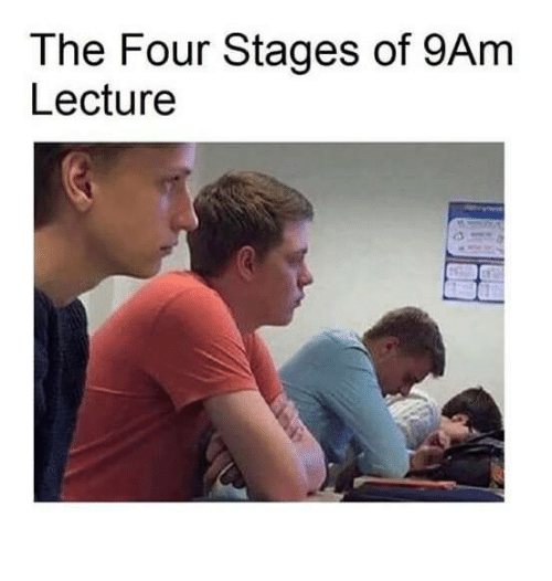 The four stages of 9am lecture meme on me memes and the four the four stages of 9am lecture altavistaventures Gallery