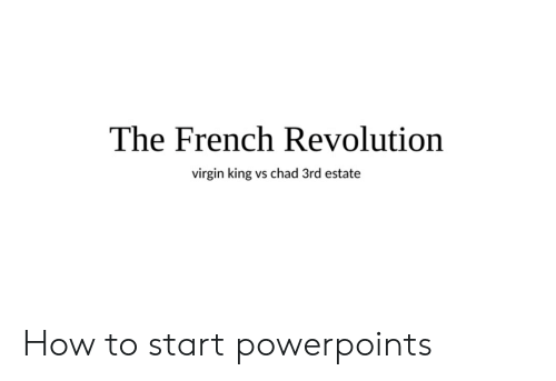 Virgin, History, and How To: The French Revolution  virgin king vs chad 3rd estate How to start powerpoints