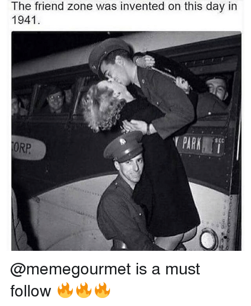 Memes, 🤖, and Sec: The friend zone was invented on this day in  1941  PARK  SEC  ORP @memegourmet is a must follow 🔥🔥🔥