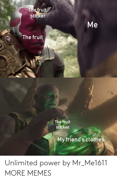 Clothes, Dank, and Friends: The fruit  sticker  The fruit  The fruit  sticker  My friend's clothes Unlimited power by Mr_Me1611 MORE MEMES