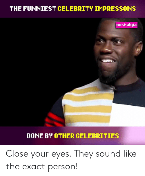 Memes, Nostalgia, and Celebrities: THE FUNNIEST CELEBRITY IMPRESSONS  nostalgia  DONE BY OTHER CELEBRITIES Close your eyes. They sound like the exact person!