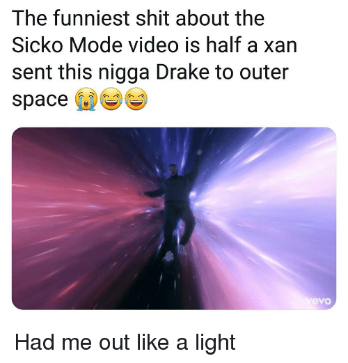 Drake, Shit, and Space: The funniest shit about the  Sicko Mode video is half a xan  sent this nigga Drake to outer  space  evo Had me out like a light