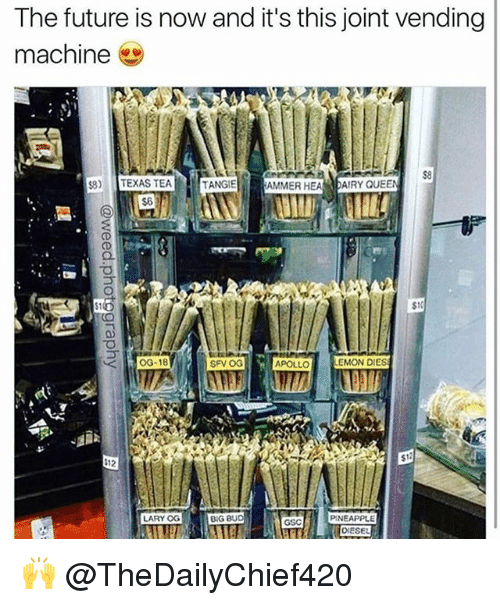 Future, Memes, and Queen: The future is now and it's this joint vending  machine  $8)  TEXAS TEA  TANGIE  AMMER HEA  AIRY QUEEN  $10  OG-18  SFV OG  EMON DIES  APOLL  112  LARYOG  BIG BU  PINEAPPLE  GSC 🙌 @TheDailyChief420