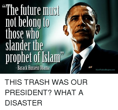 """Future, Memes, and Obama: """"The future mus  not belong to  those who  slander the  prophet of Islam  -Barack Hussein Obama THIS TRASH WAS OUR PRESIDENT? WHAT A DISASTER"""