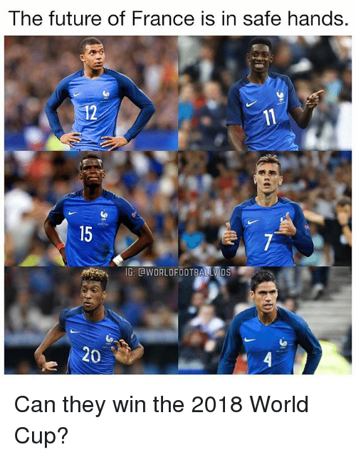 Future, Memes, and World Cup: The future of France is in safe hands.  12  15  G: GWORLDFOOTBALLVIDS  to  20 Can they win the 2018 World Cup?