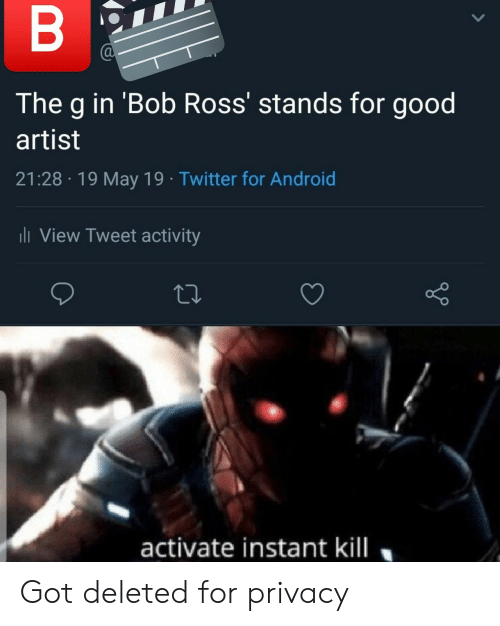 Android, Twitter, and Bob Ross: The g in 'Bob Ross' stands for good  artist  21:28 19 May 19 Twitter for Android  li View Tweet activity  activate instant kill Got deleted for privacy