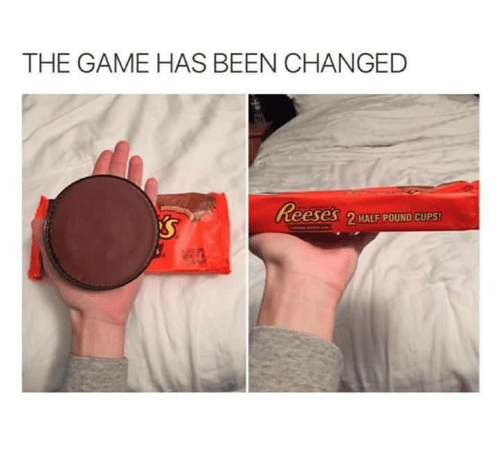 Memes, Reese's, and The Game: THE GAME HAS BEEN CHANGED  Reeses 2 HALF POUND CUPS!