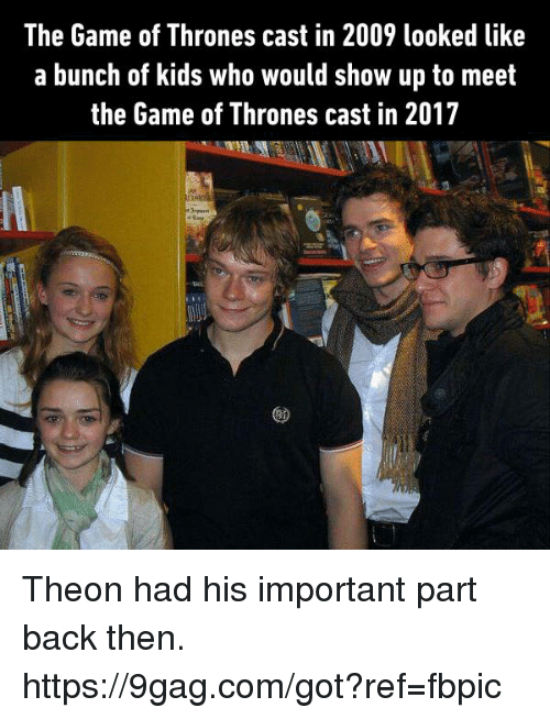 9gag, Dank, and Game of Thrones: The Game of Thrones cast in 2009 looked like  a bunch of kids who would show up to meet  the Game of Thrones cast in 2017 Theon had his important part back then. https://9gag.com/got?ref=fbpic