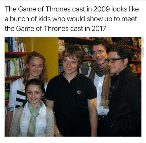 Game of Thrones, Memes, and The Game: The Game of Thrones cast in 2009 looks like  a bunch of kids who would show up to meet  the Game of Thrones cast in 2017  oku