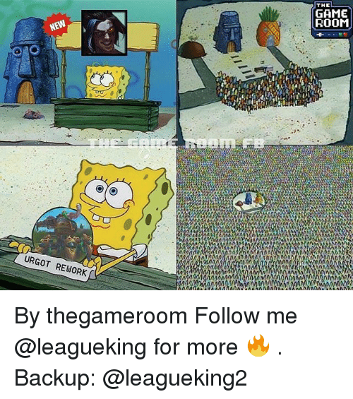 Memes, The Game, and Game: THE  GAME  ROOM  URGOT REWORK  ANA By thegameroom Follow me @leagueking for more 🔥 . Backup: @leagueking2