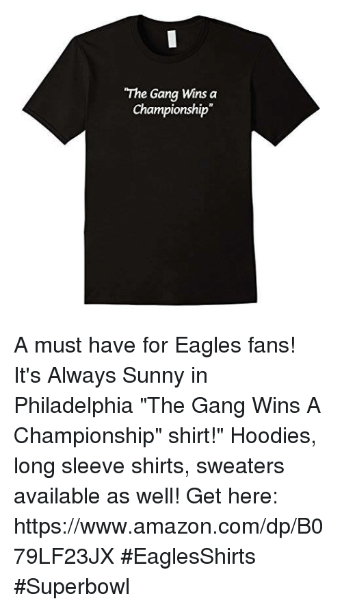 quality design 05fd9 5c6f3 The Gang Wins a Championship a Must Have for Eagles Fans ...
