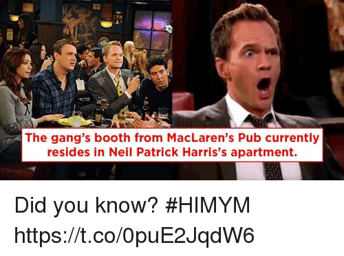 Memes, 🤖, and Himym: The gang's booth from MacLaren's Pub currently  resides in Neil Patrick Harris's apartment. Did you know? #HIMYM https://t.co/0puE2JqdW6