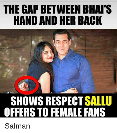 Memes, The Gap, and 🤖: THE GAP BETWEEN BHAI S  HAND AND HER BACK  SHOWS RESPECT SALLU  OFFERS TO FEMALE FANS Salman