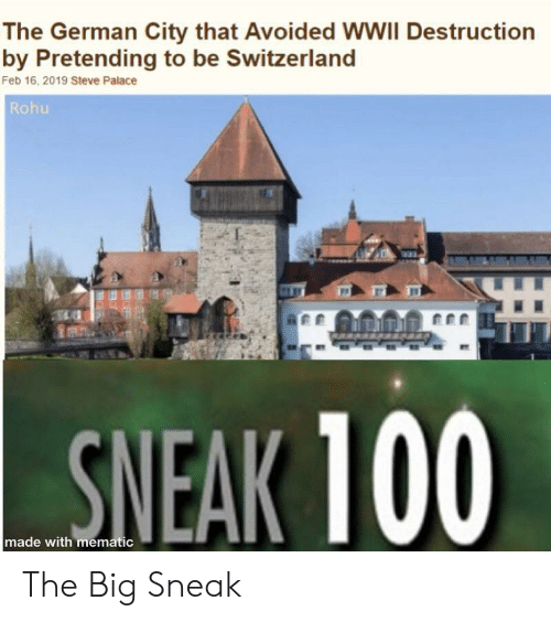 Anaconda, Switzerland, and Wwii: The German City that Avoided WWII Destruction  by Pretending to be Switzerland  Feb 16, 2019 Steve Palace  Rohu  SNEAK 100  made with mematic The Big Sneak