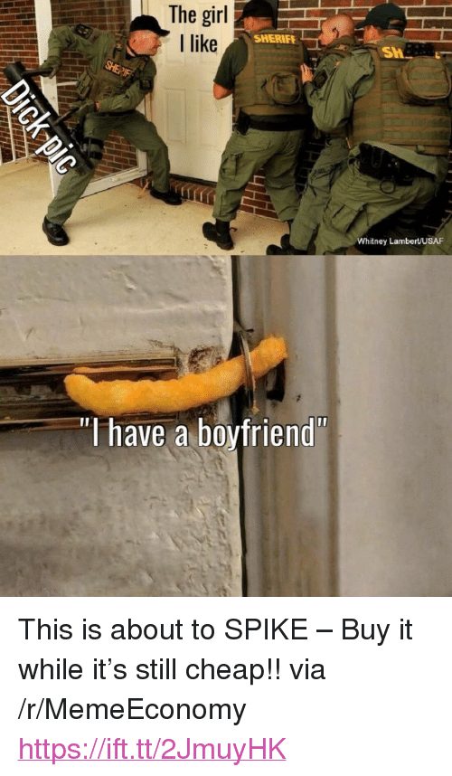 """Girl, Boyfriend, and Spike: The girl  l like  SHERIFF  SHE  Whitney Lambert/USAF  """"l have a boyfriend <p>This is about to SPIKE – Buy it while it&rsquo;s still cheap!! via /r/MemeEconomy <a href=""""https://ift.tt/2JmuyHK"""">https://ift.tt/2JmuyHK</a></p>"""