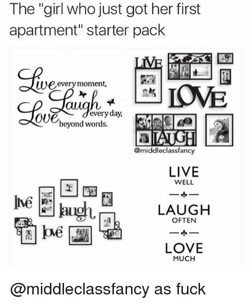 """Funny, Love, and Fuck: The """"girl who just got her first  apartment"""" starter pack  SAve  weeverymoment,  every day,  oUe  beyond words.  @middleclassfancy  LIVE  WELL  LAuGH  LOVE  MUCH @middleclassfancy as fuck"""