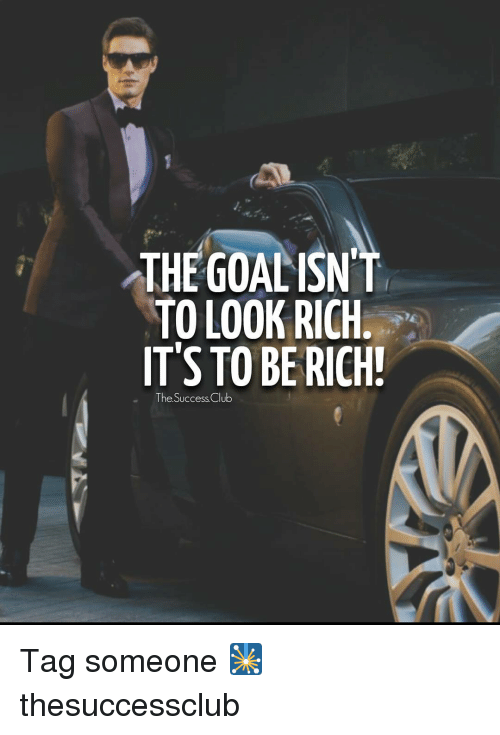 The goal isnt to look rich it 39 s to be rich the success for How to get a rich look