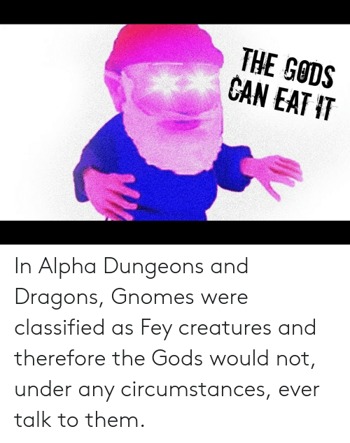 The GODS CAN EAT IT in Alpha Dungeons and Dragons Gnomes Were