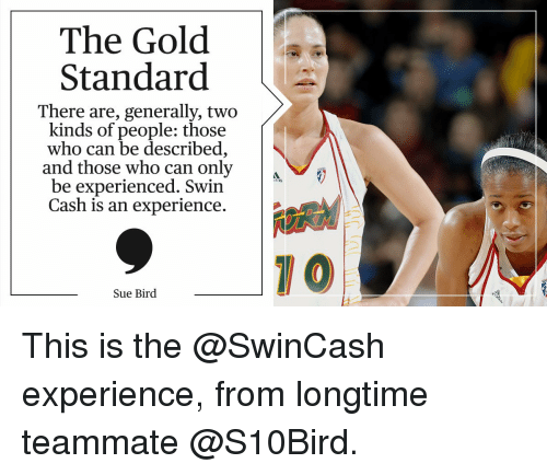Memes, 🤖, and Sue Bird: The Gold  Standard  There are, generally, two  kinds of people: those  who can be described,  and those who can only  be experienced. Swin  Cash is an experience  Sue Bird  10 This is the @SwinCash experience, from longtime teammate @S10Bird.