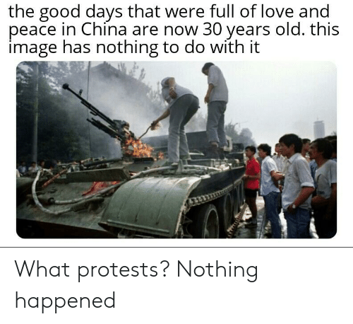 Love, China, and Good: the good days that were full of love and  peace in China are now 30 years old. this  image has nothing to do with it What protests? Nothing happened