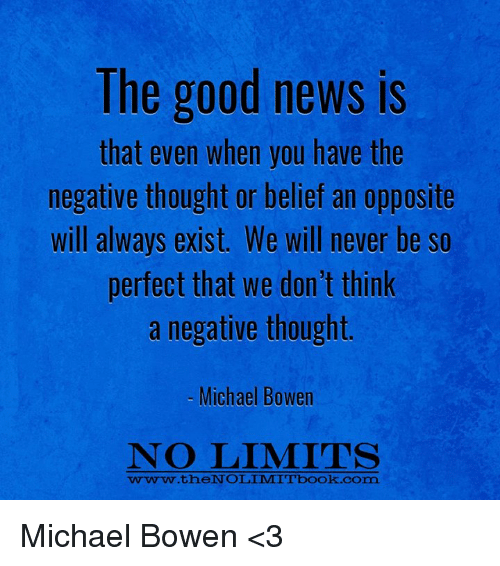 the good news is that even when you have the negative thought or