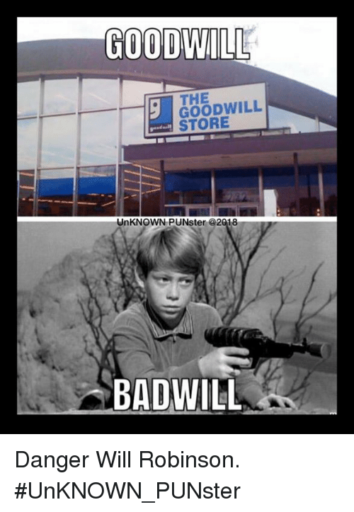the goodwill store unknown punster 2018 badwill danger will robinson 31197399 the goodwill store unknown punster badwill danger will robinson