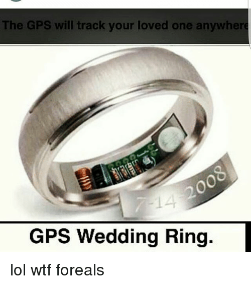 The GPS Will Track Your Loved One Anywhere GPS Wedding Ring Lol