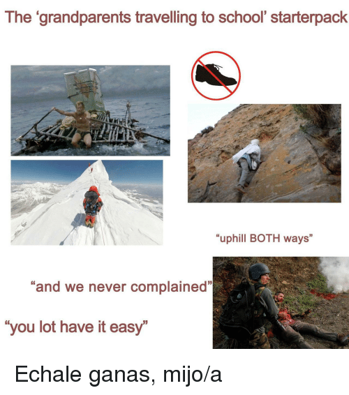 """School, Never, and Easy: The 'grandparents travelling to school' starterpack  """"uphill BOTH ways""""  3  """"and we never complained""""  G6  you lot have it easy Echale ganas, mijo/a"""