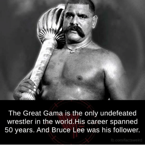 Memes, Bruce Lee, and fb.com: The Great Gama is the only undefeated  wrestler in the world.His career spanned  50 years. And Bruce Lee was his follower.  fb.com/factsweird
