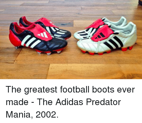 9def05ea3d49 The Greatest Football Boots Ever Made - The Adidas Predator Mania ...