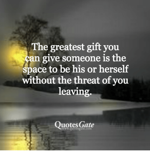 The Greatest Gift You an Give Someone Is the Space to Be His ...
