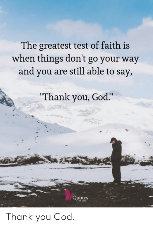 The Greatest Test Of Faith Is When Things Dont Go Your Way And You