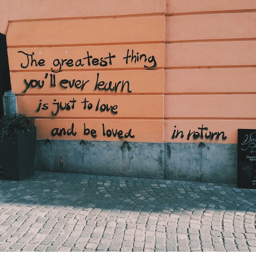 Lean, Love, and Thing: The greatest thing  you'l ever lean  js just to love  and be loved in return