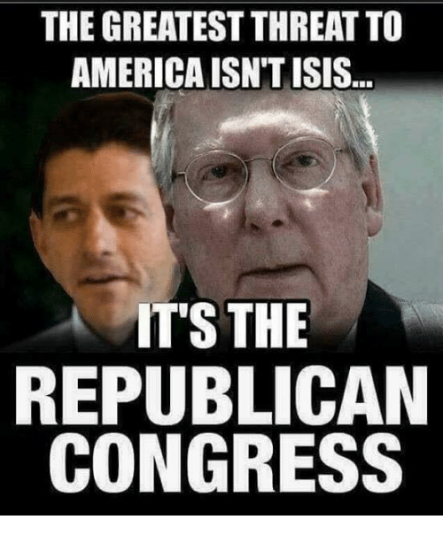 America, Isis, and Congress: THE GREATEST THREAT TO  AMERICA ISNT ISIS  ITS THE  REPUBLICAN  CONGRESS