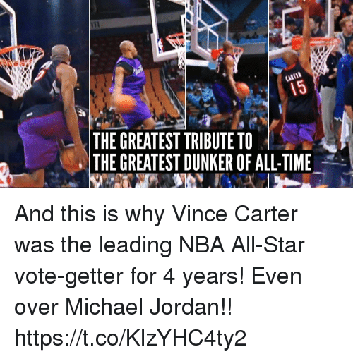 All Star, Memes, and Michael Jordan: THE GREATEST TRIBUTE TO  THE GREATEST DUNKER OF ALL-TIME And this is why Vince Carter was the leading NBA All-Star vote-getter for 4 years! Even over Michael Jordan!! https://t.co/KlzYHC4ty2